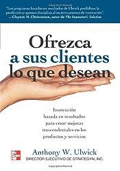 Ofrezca A Sus Clientes Lo Que Desean (Spanish Edition)