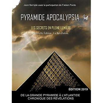 Pyramide Apocalypsia : nouvelle édition Les Secrets en Pleine Lumière