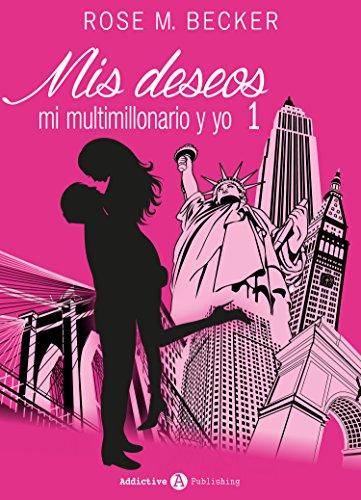 Mis Deseos, Mi Multimillonario Y Yo 1 por Rose M. Becker
