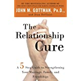 The Relationship Cure: A 5 Step Guide to Strengthening Your Marriage, Family, and Friendships: A 5 Step Guide for Building Better Connections with Family, Friends and Lovers
