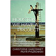 Houston, we have a … project!: Get knowledge on errors in Project Management, detect them and mitigate their impact (English Edition)