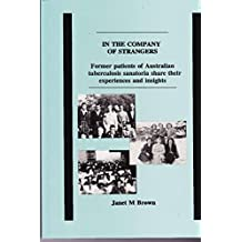 In The Company of Strangers: Former patients of Australian tuberculosis sanatoria share their experiences and insights (English Edition)