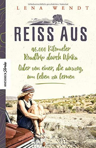 Reiss aus: 46.000 Kilometer Roadtrip durch Afrika. Oder von einer, die auszog, um leben zu lernen. Ein Reisebericht aus Afrika über eine Auszeit und Selbstfindung (Knesebeck Stories)