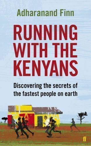 Running with the Kenyans: Discovering the secrets of the fastest people on earth by Finn, Adharanand (2012)