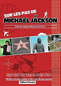 Sur les pas de Michael Jackson: Guide de voyage pratique pour les fans par [Christophe]