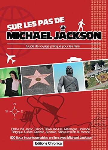 Sur les pas de Michael Jackson: Guide de voyage pratique pour les fans par Christophe