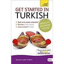 Get Started in Turkish Absolute Beginner Course: (Book and audio support) The essential introduction to reading, writing, speaking and understanding a ... Yourself Language)|Teach Yourself Language