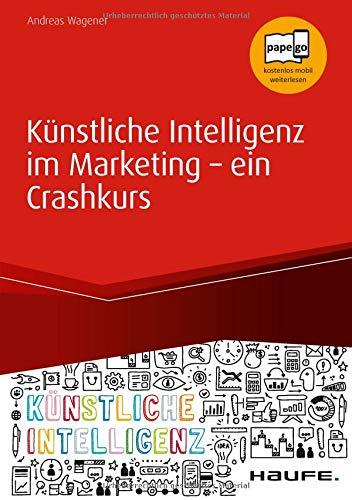 Künstliche Intelligenz im Marketing - ein Crashkurs (Haufe Fachbuch)
