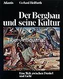 Der Bergbau und seine Kultur - Eine Welt zwischen Dunkel und Licht - Gerhard Heilfurth