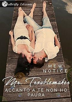Mr. Troublemaker: accanto a te non ho paura di [Notice, Mew]