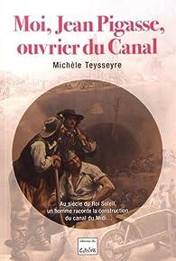 Moi, Jean Pigasse, ouvrier du Canal par Michèle Teysseyre