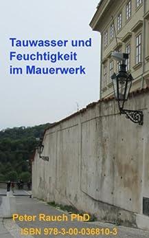 Tauwasser und Feuchtigkeit im Mauerwerk von [Rauch Ph.D., Peter]