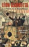 Léon Gambetta. La Patrie et la République
