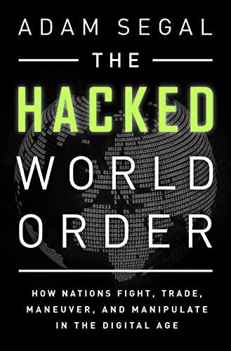 The Hacked World Order: How Nations Fight, Trade, Maneuver, and Manipulate in the Digital Age di Adam Segal