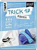 Trick 17 Pockezz – Fitness: 111 geniale Lifehacks für ein fitteres Lebensgefühl