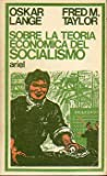 SOBRE LA TEORÍA ECONÓMICA DEL SOCIALISMO. Selección e introducción de Benjamin E. Lippincott.