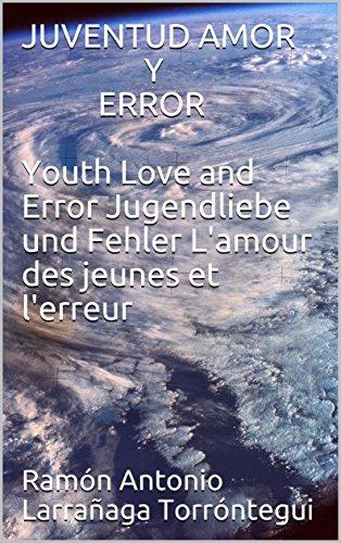 JUVENTUD AMOR  Y ERROR Youth Love and Error Jugendliebe und Fehler L'amour des jeunes et l'erreur por Ramón Antonio Larrañaga Torróntegui