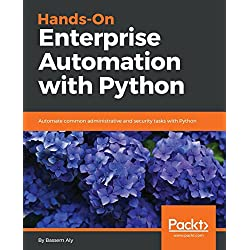 Hands-On Enterprise Automation with Python: Automate common administrative and security tasks with Python (English Edition)