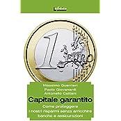 Capitale garantito: Come proteggere i nostri risparmi senza arricchire banche e assicurazioni (GrandAngolo)
