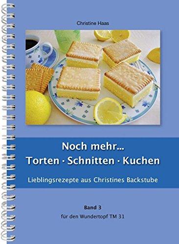 Noch mehr Torten, Schnitten, Kuchen für den TM31 und TM5 (Lieblingsrezepte aus Christines Backstube, Band 3, Christine Haas, Wundertopf)