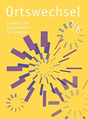 Ortswechsel 7/8: Evangelisches Religionsbuch für Gymnasien/ Ausgabe Niedersachsen, Baden-Württemberg, Hessen, Sachsen, Rheinland-Pfalz, Mecklenburg-Vorpommern, Schleswig-Holstein, Saarland, Thüringen