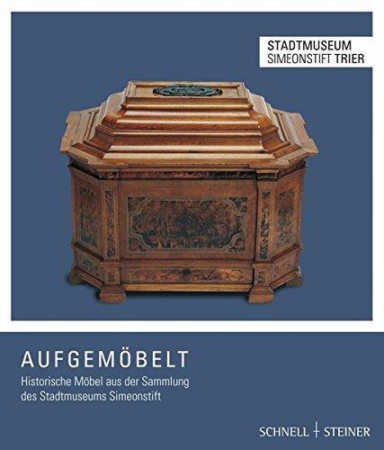 Aufgemöbelt: Historische Möbel aus der Sammlung des Stadtmuseums Simeonstift