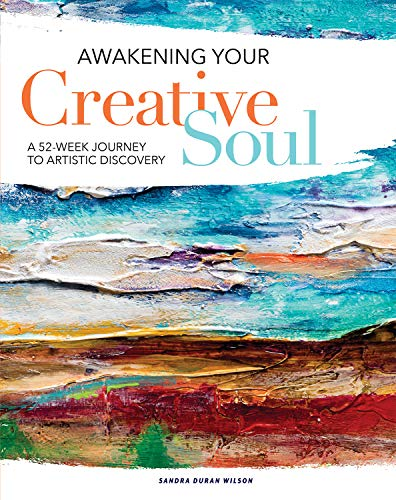 Awakening Your Creative Soul: A 52-Week Journey to Artistic Discovery di Sandra Duran Wilson