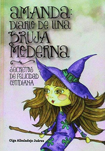 Descargar Libro AMANDA: DIARIO DE UNA BRUJA MODERNA: SECRETOS DE FELICIDAD COTIDIANA de OLGA ALBALADEJO JUÁREZ