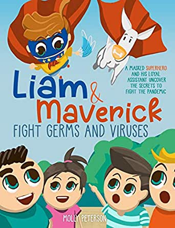 Liam & Maverick Fight Germs and Viruses: A Masked Superhero and his Loyal  Assistant Uncover the Secrets to Fight the Pandemic eBook: Peterson, Molly:  Amazon.in: Kindle Store