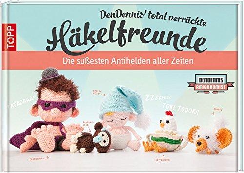 Preisvergleich Produktbild DenDennis' total verrückte Häkelfreunde: Die süßesten Antihelden aller Zeiten.