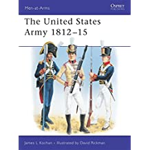 The United States Army 1812-15 (Men-at-Arms, Band 345)