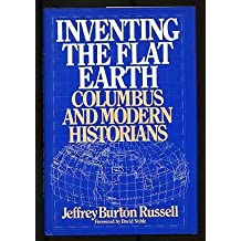 Inventing the Flat Earth: Columbus and Modern Historians by Jeffrey Burton Russell (1991-08-30)