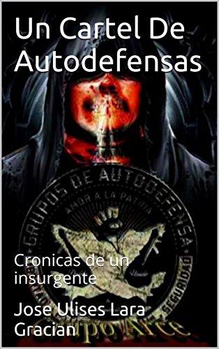Un Cartel De Autodefensas: Cronicas de un insurgente (Un ...