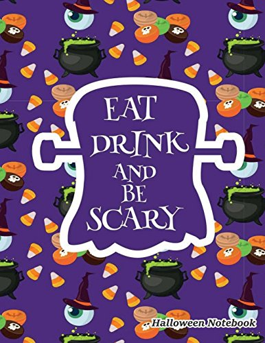 Eat Drink And Be Scary: Book Lined For Kids Ages 4-8 (Halloween Back To School Composition Notebooks, Band 3)