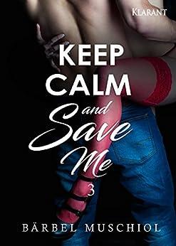 Keep Calm and Save Me. 3 von [Muschiol, Bärbel]