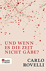 Und wenn es die Zeit nicht gäbe?: Meine Suche nach den Grundlagen des Universums (German Edition)
