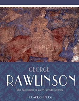 The Sassanian or New Persian Empire (English Edition) par [Rawlinson, George]