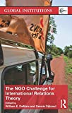 The NGO Challenge for International Relations Theory (Global Institutions)