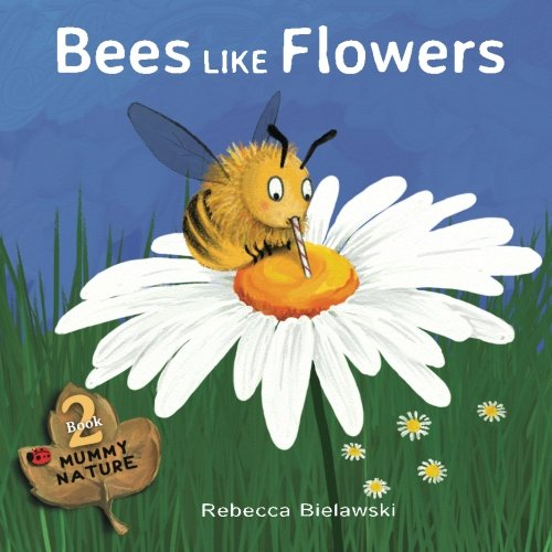 Bees Like Flowers: Volume 2 (Mummy Nature)