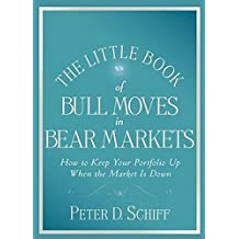 The Little Book of Bull Moves in Bear Markets: How to Keep Your Portfolio Up When the Market is Down by Peter D. Schiff (2008-10-06)