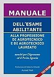 Scarica Libro Manuale dell esame abilitante alla professione di agrotecnico e di agrotecnico laureato (PDF,EPUB,MOBI) Online Italiano Gratis