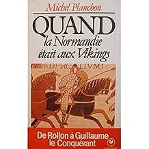 Quand la Normandie était aux Vikings: De Rollon à Guillaume le Conquérant (Marabout université)