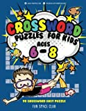 #7: Crossword Puzzles for Kids Ages 6 - 8: 90 Crossword Easy Puzzle Books: Volume 2 (Crossword and Word Search Puzzle Books for Kids)