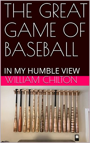 THE GREAT GAME OF BASEBALL: IN MY HUMBLE VIEW (English Edition) por William Chilton
