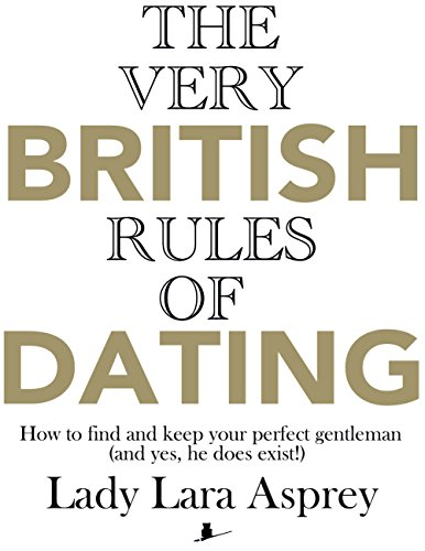the-very-british-rules-of-dating-how-to-find-and-keep-your-perfect-gentleman-and-yes-he-does-exist-e