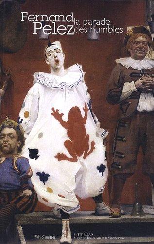 Fernand Pelez, la parade des humbles : (1848-1913)