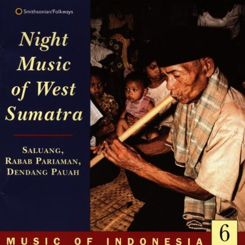 Music Of Indonesia 6: Night Music Of West Sumatra by Music of Indonesia 6, Rabab Pariaman, Dendang Pauah (1994-10-19)