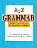 A Z of Grammar: A teacher's survival guide for the primary curriculum