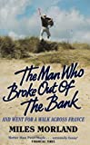 The Man Who Broke Out of the Bank and Went for a Walk Across France by Miles Morland (1993-05-03)