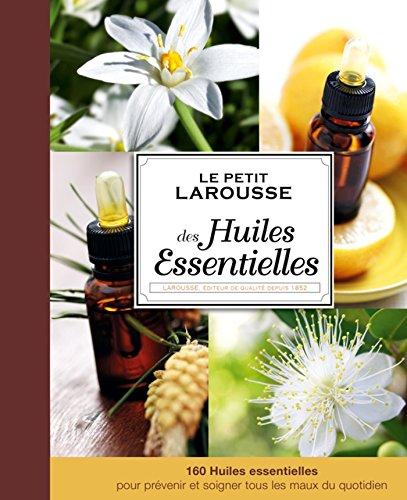 Le Petit Larousse des huiles essentielles par Thierry Folliard